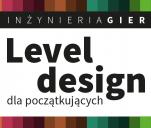 Inżynieria gier. Level design dla początkujących